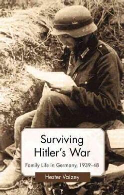 Surviving Hitler's War: Family Life in Germany, 1939-48 (Paperback)