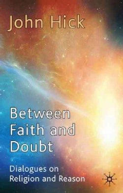 Between Faith and Doubt: Dialogues on Religion and Reason (Paperback)