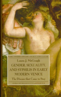 Gender, Sexuality, and Syphilis in Early Modern Venice: The Disease That Came to Stay (Hardcover)