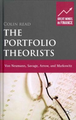 The Portfolio Theorists: Von Neumann, Savage, Arrow, and Markowitz (Hardcover)
