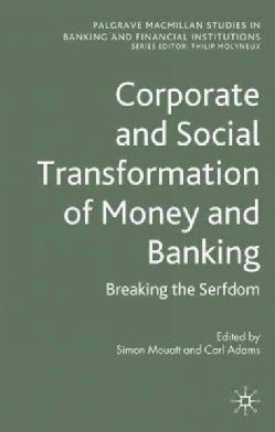 Corporate and Social Transformation of Money and Banking: Breaking the Serfdom (Hardcover)