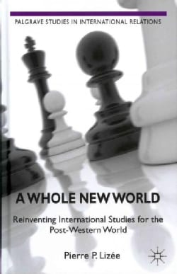 A Whole New World: Reinventing International Studies for the Post-Western World (Hardcover)