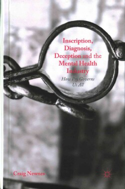 Inscription, Diagnosis, Deception and the Mental Health Industry: How Psy Governs Us All (Hardcover)