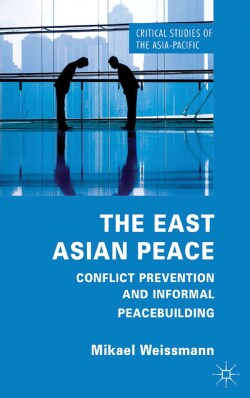 The East Asian Peace: Conflict Prevention and Informal Peacebuilding (Hardcover)
