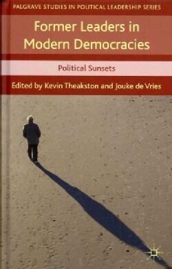 Former Leaders in Modern Democracies: Political Sunsets (Hardcover)