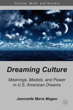 Dreaming Culture: Meanings, Models, and Power in U.S. American Dreams (Hardcover)