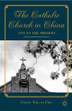 The Catholic Church in China: 1978 to the Present (Hardcover)