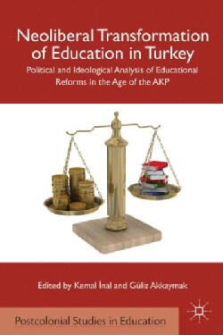 Neoliberal Transformation of Education in Turkey: Political and Ideological Analysis of Educational Reforms in th... (Hardcover)