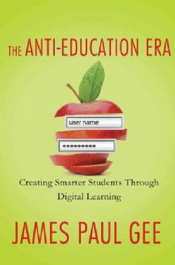 The Anti-Education Era: Creating Smarter Students Through Digital Learning (Paperback)