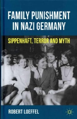 Family Punishment in Nazi Germany: Sippenhaft, Terror and Myth (Hardcover)