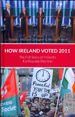 How Ireland Voted 2011: The Full Story of Ireland's Earthquake Election (Hardcover)