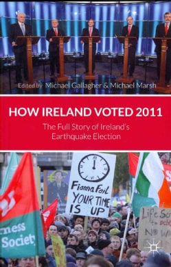 How Ireland Voted 2011: The Full Story of Ireland's Earthquake Election (Paperback)