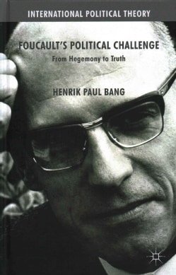 Foucault's Political Challenge: From Hegemony to Truth (Hardcover)