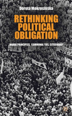 Rethinking Political Obligation: Moral Principles, Communal Ties, Citizenship (Hardcover)