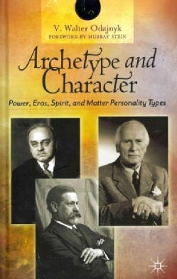 Archetype and Character: Power, Eros, Spirit, and Matter Personality Types (Hardcover)