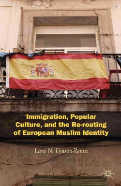 Immigration, Popular Culture, and the Re-routing of European Muslim Identity (Hardcover)