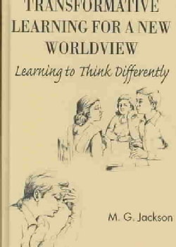Transformative Learning for a New Worldview: Learning to Think Differently (Hardcover)