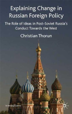 Explaining Change in Russian Foreign Policy: The Role of Ideas in Post-soviet Russia's Conduct Towards the West (Hardcover)