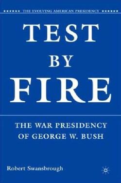 Test by Fire: The War Presidency of George W. Bush (Paperback)