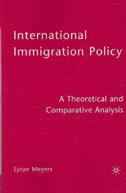 International Immigration Policy: A Theoretical and Comparative Analysis (Paperback)