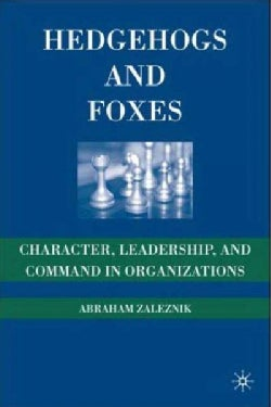 Hedgehogs and Foxes: Character, Leadership, and Command in Organizations (Hardcover)