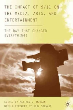 The Impact of 9/11 on the Media, Arts, and Entertainment: The Day That Changed Everything? (Hardcover)