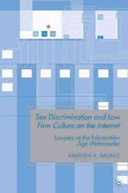 Sex Discrimination and Law Firm Culture on the Internet: Lawyers at the Information Age Watercooler (Hardcover)
