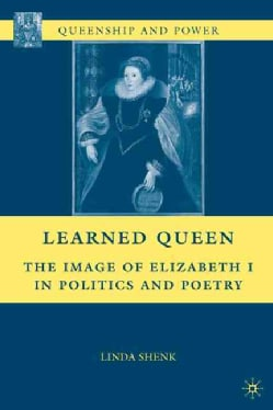 Learned Queen: The Image of Elizabeth I in Politics and Poetry (Hardcover)