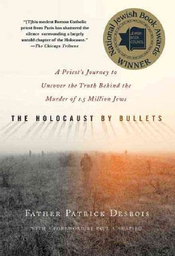 The Holocaust by Bullets: A Priest's Journey to Uncover the Truth Behind the Murder of 1.5 Million Jews (Paperback)