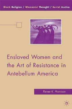 Enslaved Women and the Art of Resistance in Antebellum America (Hardcover)