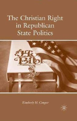 The Christian Right in Republican State Politics (Hardcover)