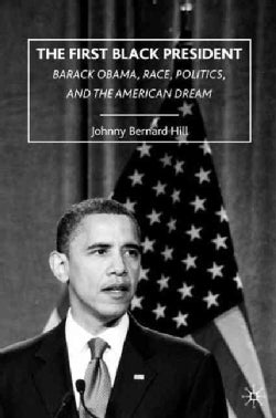 The First Black President: Barack Obama, Race, Politics, and the American Dream (Paperback)