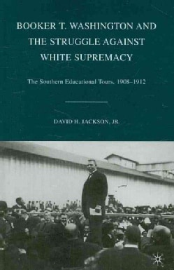 Booker T. Washington and the Struggle Against White Supremacy: The Southern Educational Tours, 1908-1912 (Paperback)