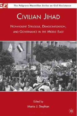 Civilian Jihad: Nonviolent Struggle, Democratization, and Governance in the Middle East (Hardcover)