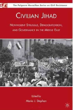 Civilian Jihad: Nonviolent Struggle, Democratization, and Governance in the Middle East (Paperback)