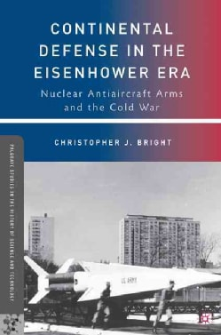 Continental Defense in the Eisenhower Era: Nuclear Antiaircraft Arms and the Cold War (Hardcover)