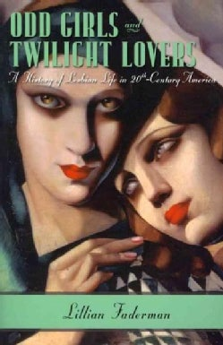 Odd Girls and Twilight Lovers: A History of Lesbian Life in Twentieth-century America (Paperback)