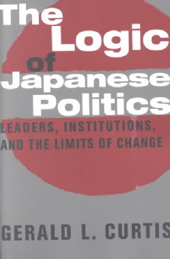 The Logic of Japanese Politics: Leaders, Institutions, and the Limits of Change (Paperback)