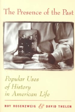 The Presence of the Past: Popular Uses of History in American Life (Paperback)
