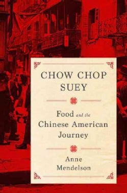 Chow Chop Suey: Food and the Chinese American Journey (Hardcover)