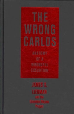 The Wrong Carlos: Anatomy of a Wrongful Execution (Hardcover)