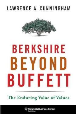Berkshire Beyond Buffett: The Enduring Value of Values (Hardcover)