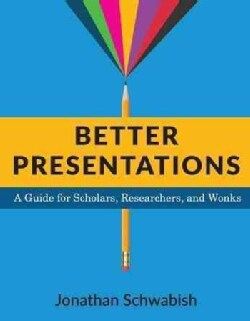 Better Presentations: A Guide for Scholars, Researchers, and Wonks (Paperback)