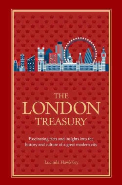 The London Treasury: A Collection of Fascinating Facts and Stories About London (Hardcover)