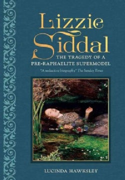 Lizzie Siddal: The Tragedy of a Pre-raphaelite Supermodel (Hardcover)
