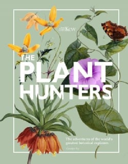 The Plant Hunters: The Adventures of the World's Greatest Botanical Explorers (Hardcover)