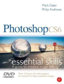 Photoshop CS6: Essential Skills, A guide to creative image editing