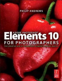 Adobe Photoshop Elements 10 for Photographers: The Creative Use of Photoshop Elements on MAC and PC (Paperback)