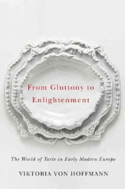 From Gluttony to Enlightenment: The World of Taste in Early Modern Europe (Hardcover)