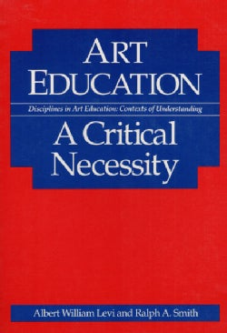 Art Education: A Critical Necessity (Paperback)